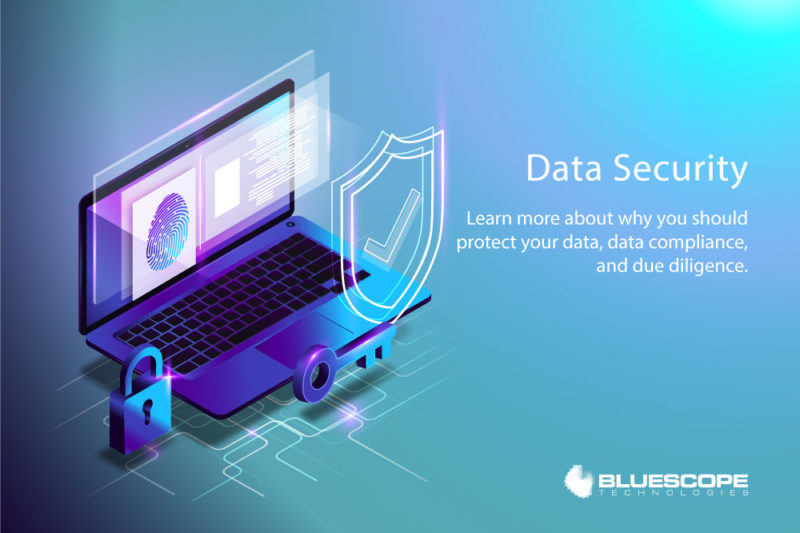 Data Security - Learn about why you should protect your data, data compliance, and due diligence.
