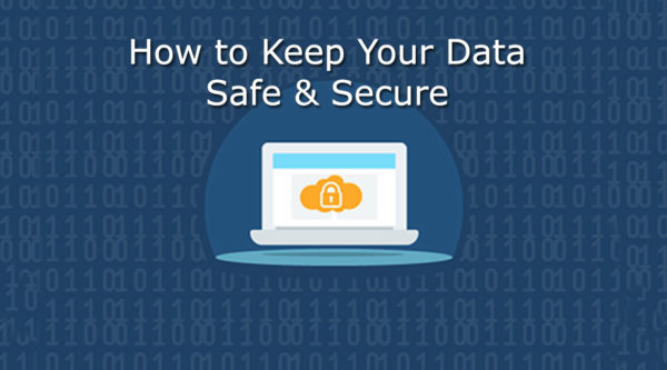 How to Keep Your Data Safe & Secure